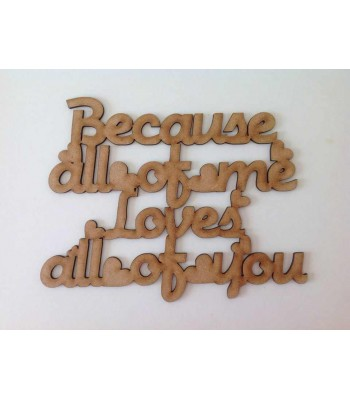 Laser Cut Because All Of Me Loves All Of You Quote Sign
