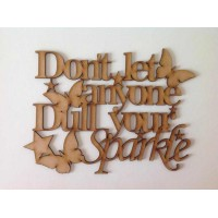 Laser Cut Dont Let Anyone Dull Your Sparkle Quote Sign
