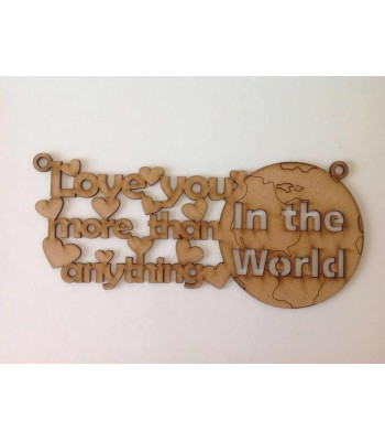 Laser Cut Etched 'Love You More Than Anything In The World' with loops
